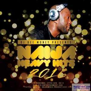 DJ Dee Money - Naija Heavy Hits 2016 Mix